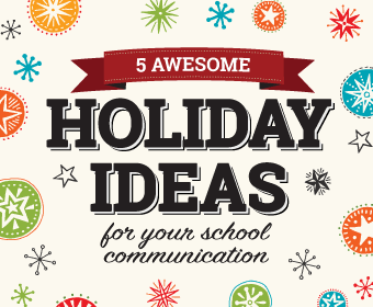 Read 5 Awesome Ideas for Your School Holiday Communication